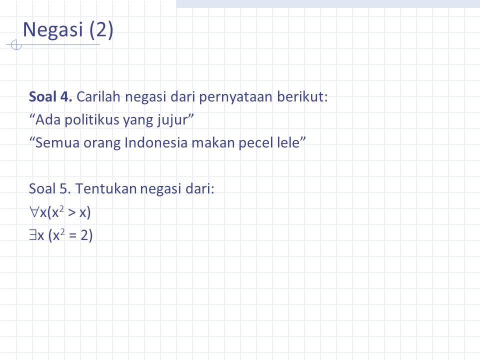 Negasi (2) Soal 4. Carilah negasi dari pernyataan berikut: