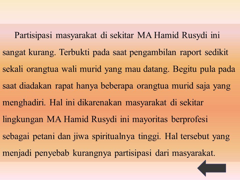 Partisipasi masyarakat di sekitar MA Hamid Rusydi ini sangat kurang