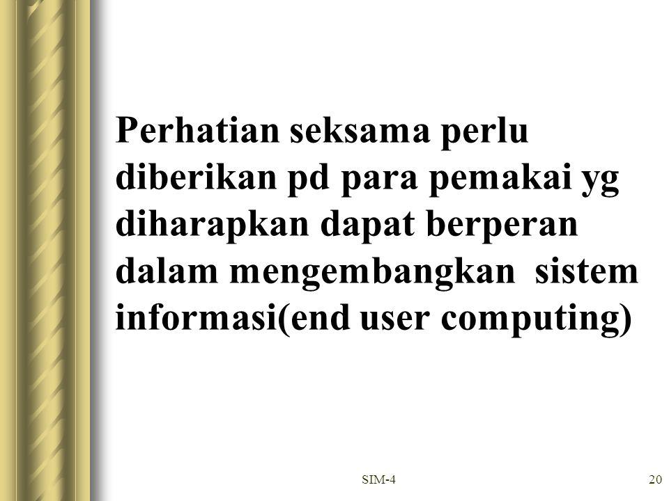 Perhatian seksama perlu diberikan pd para pemakai yg diharapkan dapat berperan dalam mengembangkan sistem informasi(end user computing)
