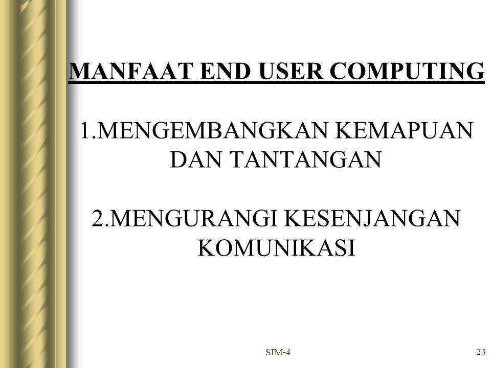 MANFAAT END USER COMPUTING 1. MENGEMBANGKAN KEMAPUAN DAN TANTANGAN 2