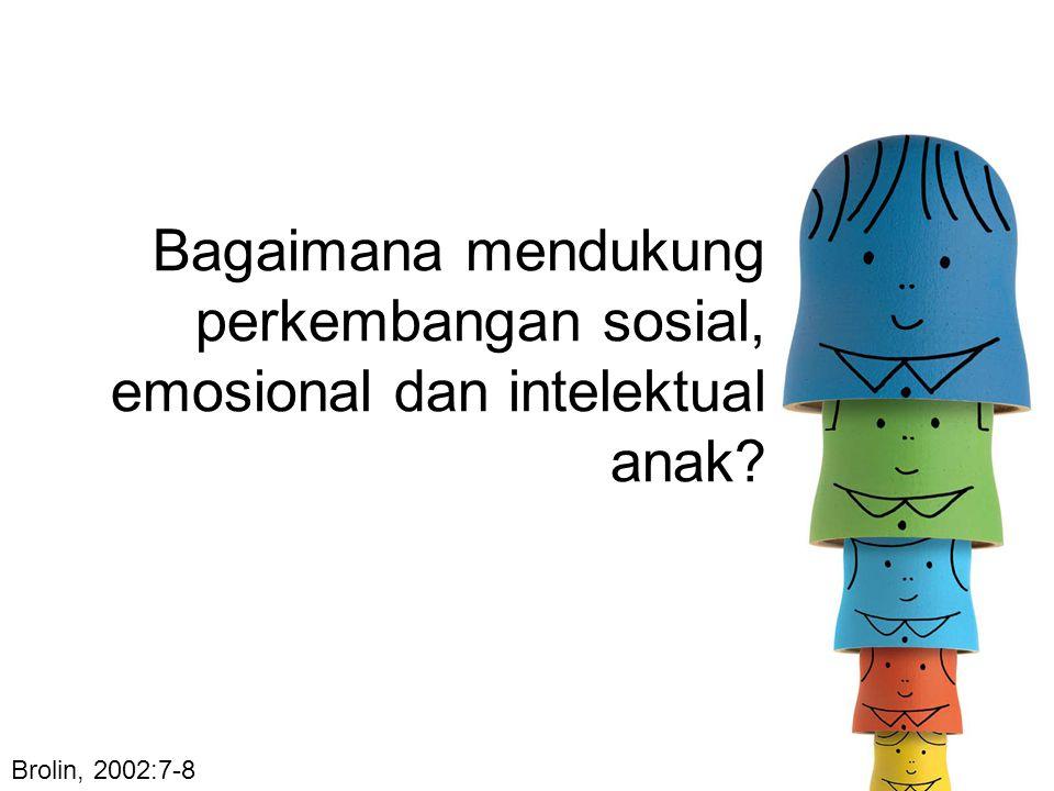 Bagaimana mendukung perkembangan sosial, emosional dan intelektual anak