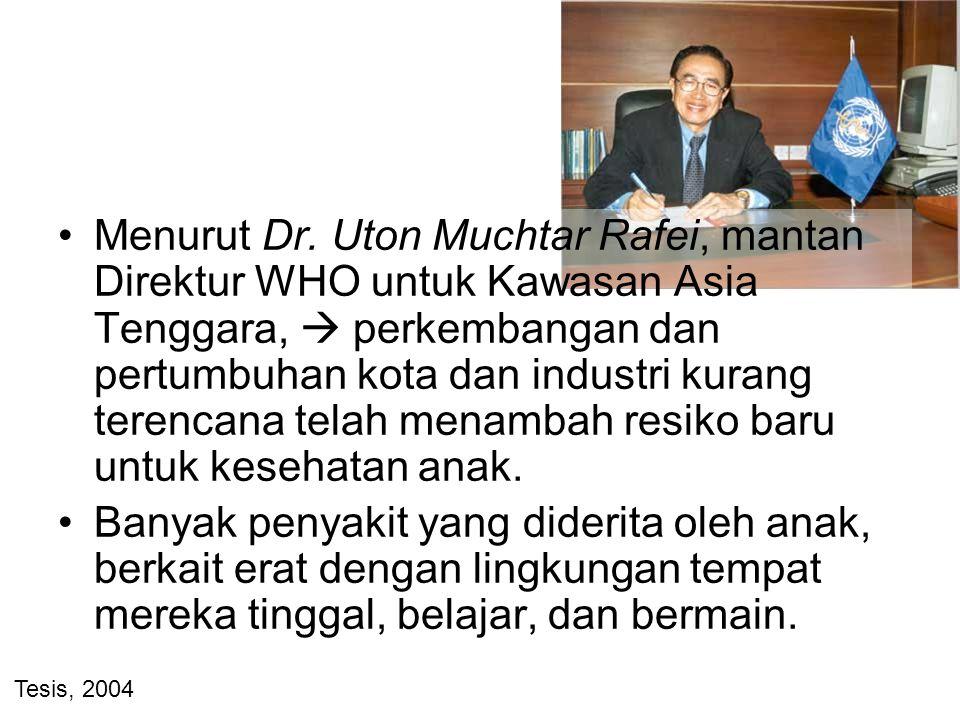 Menurut Dr. Uton Muchtar Rafei, mantan Direktur WHO untuk Kawasan Asia Tenggara,  perkembangan dan pertumbuhan kota dan industri kurang terencana telah menambah resiko baru untuk kesehatan anak.