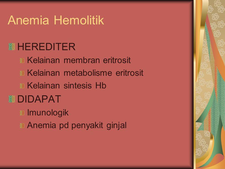 Anemia Hemolitik HEREDITER DIDAPAT Kelainan membran eritrosit
