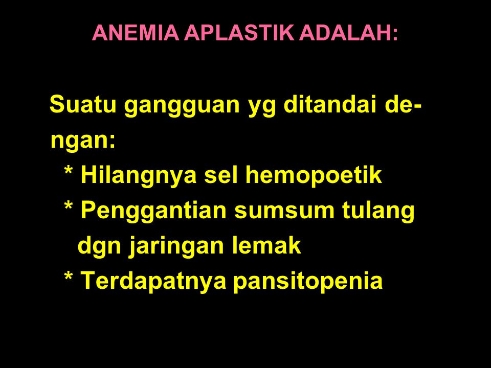 ANEMIA APLASTIK ADALAH: