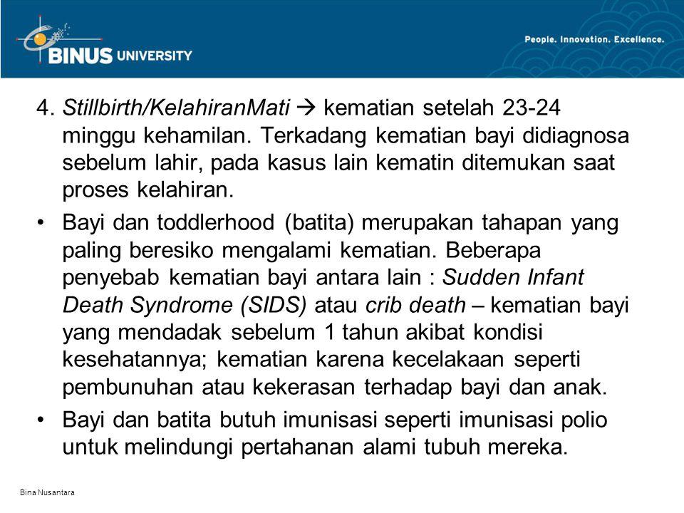 4. Stillbirth/KelahiranMati  kematian setelah 23-24 minggu kehamilan