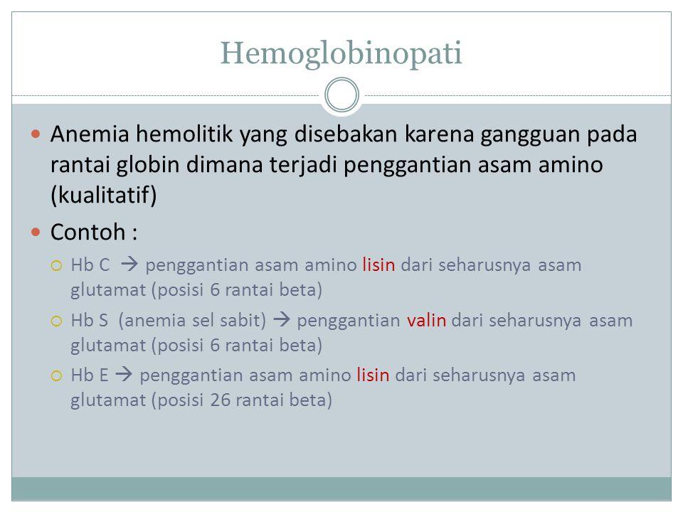 Hemoglobinopati Anemia hemolitik yang disebakan karena gangguan pada rantai globin dimana terjadi penggantian asam amino (kualitatif)