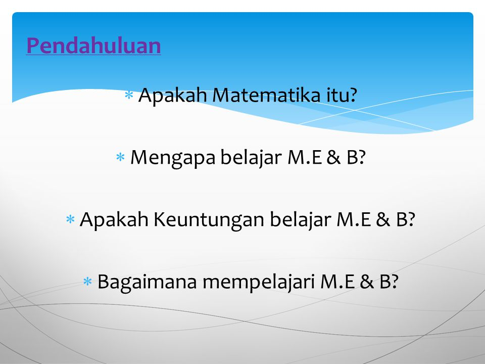Pendahuluan Apakah Matematika itu Mengapa belajar M.E & B
