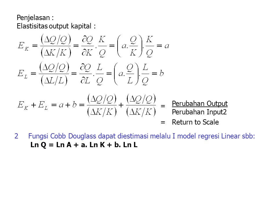 Penjelasan : Elastisitas output kapital : Perubahan Output. Perubahan Input2. = = Return to Scale.