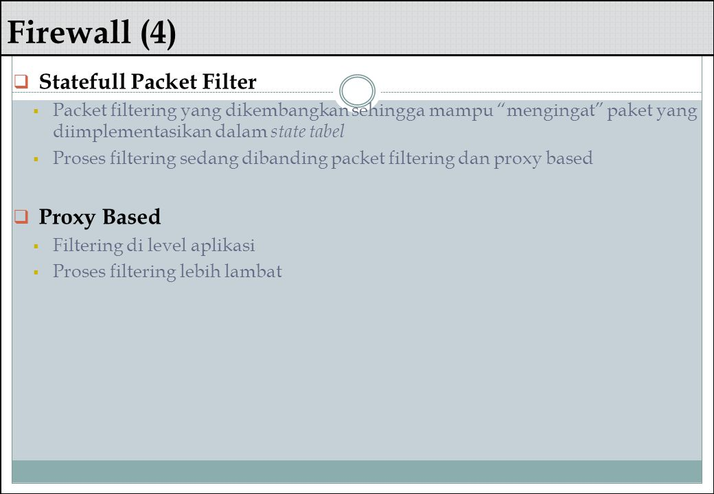 Firewall (4) Statefull Packet Filter Proxy Based