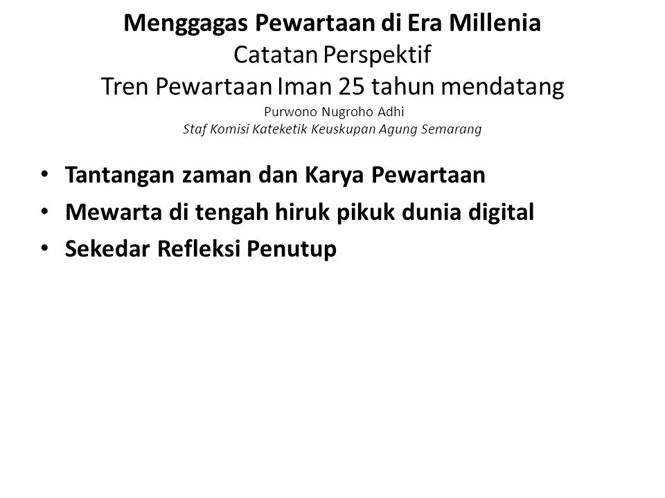 Menggagas Pewartaan di Era Millenia Catatan Perspektif Tren Pewartaan Iman 25 tahun mendatang Purwono Nugroho Adhi Staf Komisi Kateketik Keuskupan Agung Semarang