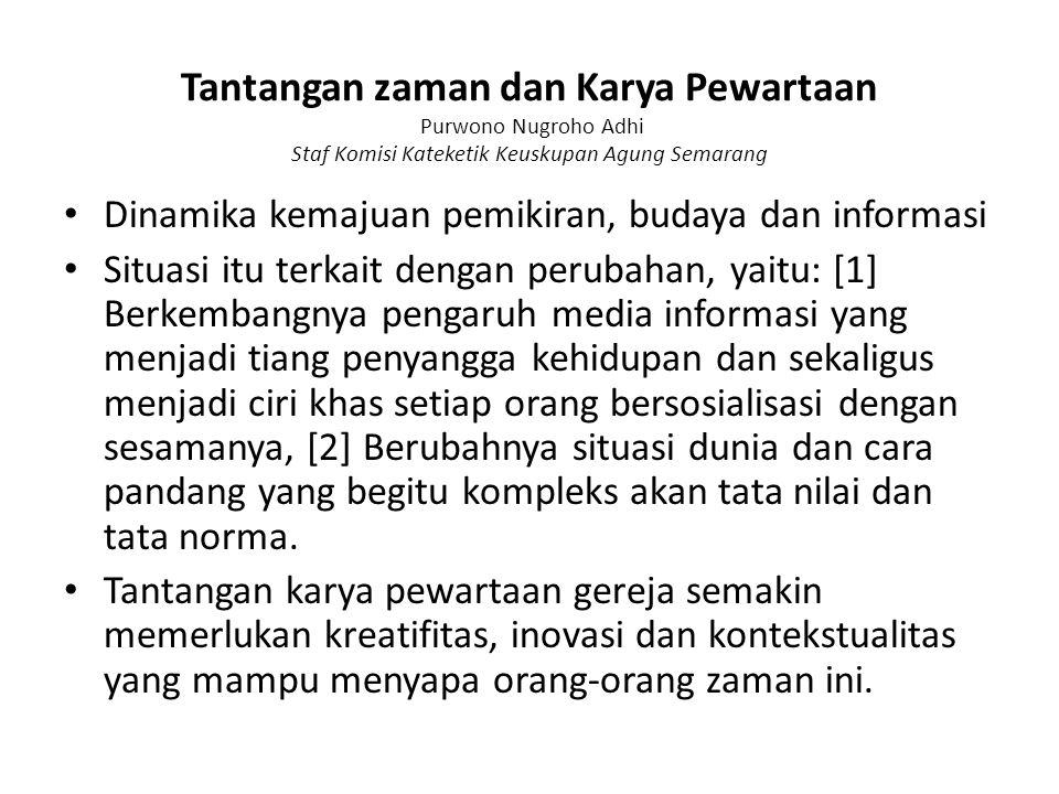 Tantangan zaman dan Karya Pewartaan Purwono Nugroho Adhi Staf Komisi Kateketik Keuskupan Agung Semarang