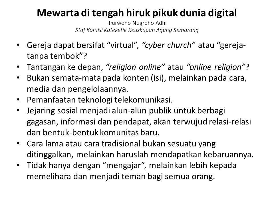 Mewarta di tengah hiruk pikuk dunia digital Purwono Nugroho Adhi Staf Komisi Kateketik Keuskupan Agung Semarang