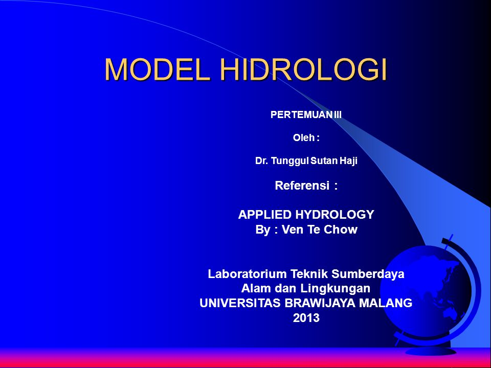 MODEL HIDROLOGI Referensi : APPLIED HYDROLOGY By : Ven Te Chow