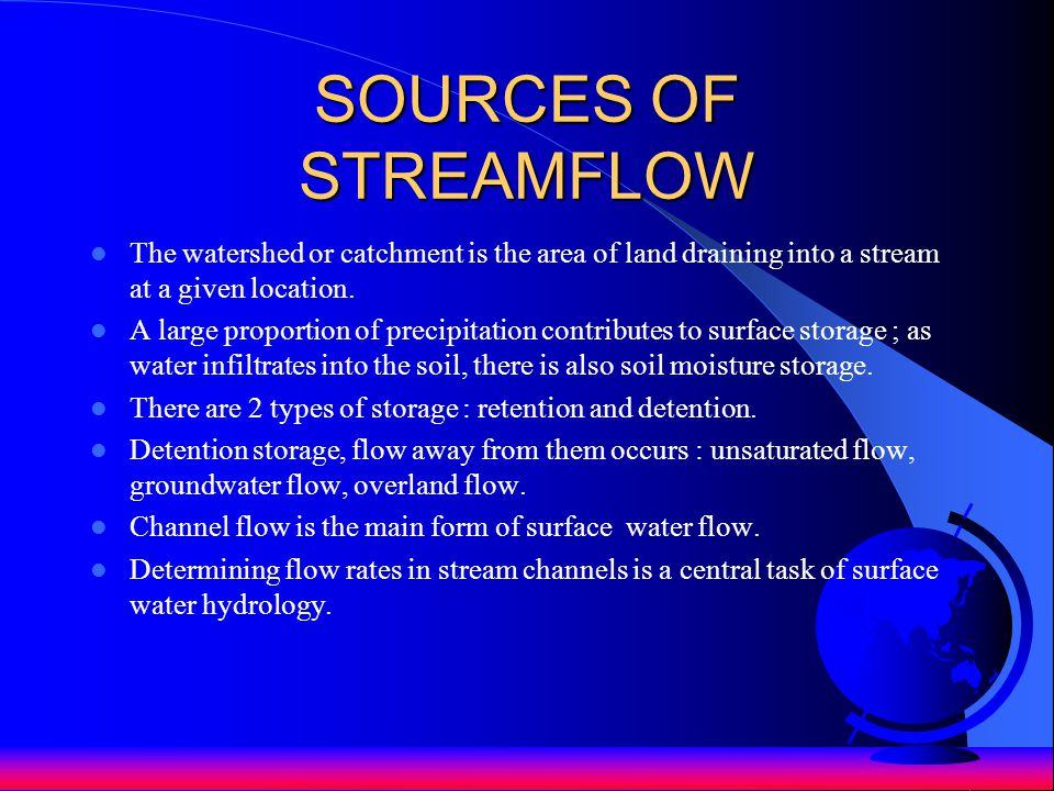 SOURCES OF STREAMFLOW The watershed or catchment is the area of land draining into a stream at a given location.