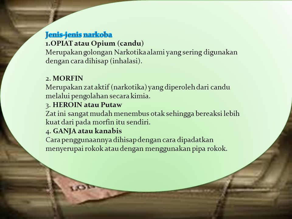 Jenis-jenis narkoba 1.OPIAT atau Opium (candu) Merupakan golongan Narkotika alami yang sering digunakan dengan cara dihisap (inhalasi).