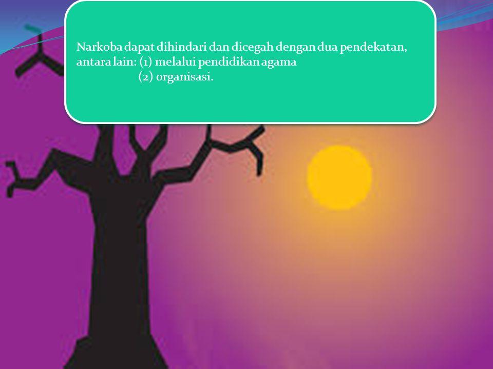 Narkoba dapat dihindari dan dicegah dengan dua pendekatan, antara lain: (1) melalui pendidikan agama
