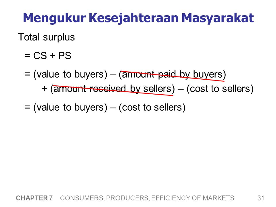 Efficiency Total surplus = (value to buyers) – (cost to sellers)