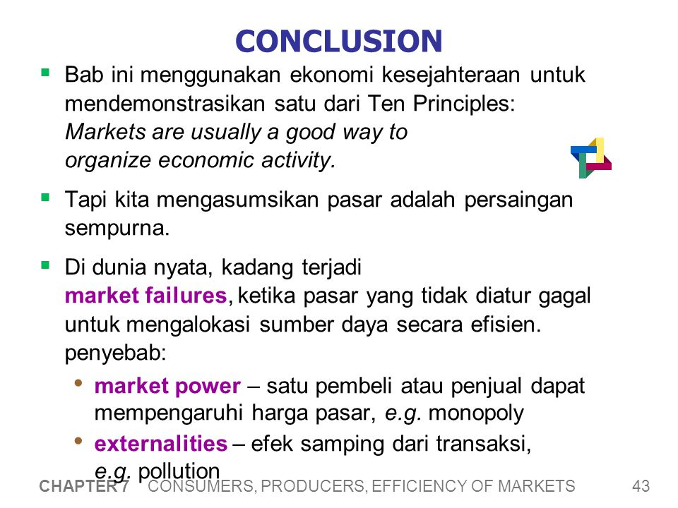 CONCLUSION Ketika pasar gagal, kebijakan publik dapat memperbaiki masalah dan meningkatkan efisiensi.