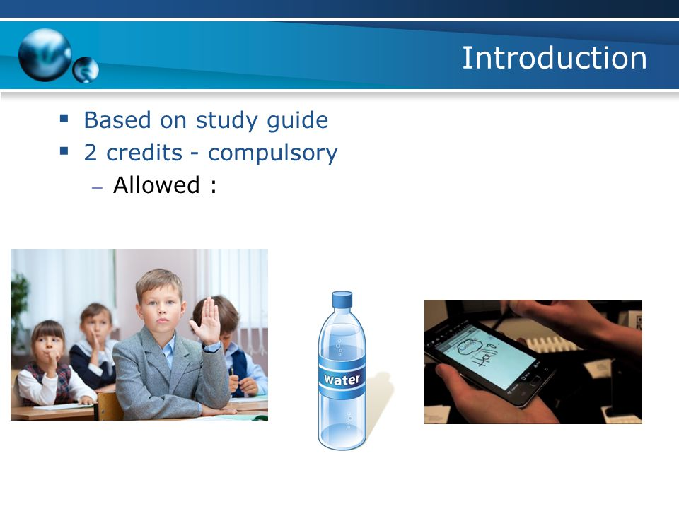 Introduction Based on study guide 2 credits - compulsory Allowed :