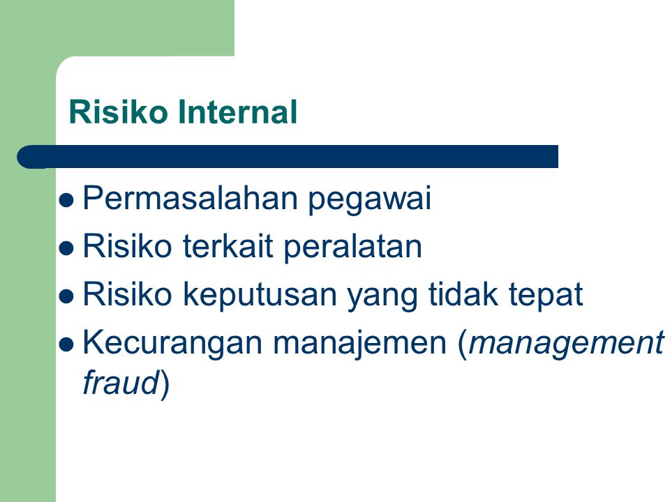 Risiko Internal Permasalahan pegawai. Risiko terkait peralatan. Risiko keputusan yang tidak tepat.