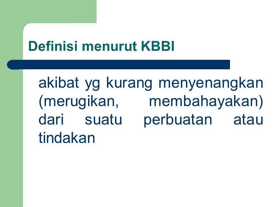 Definisi menurut KBBI akibat yg kurang menyenangkan (merugikan, membahayakan) dari suatu perbuatan atau tindakan.