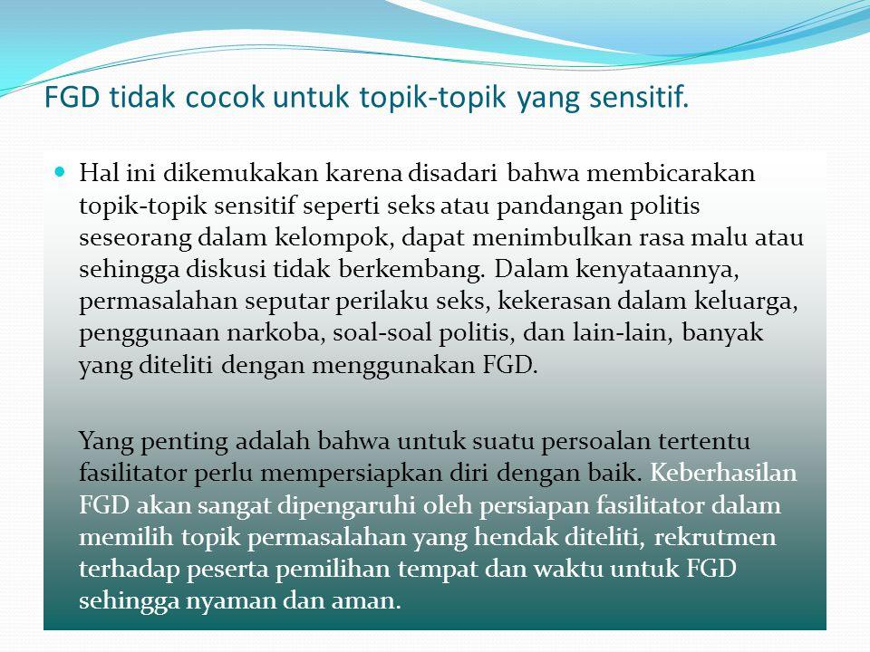 FGD tidak cocok untuk topik-topik yang sensitif.