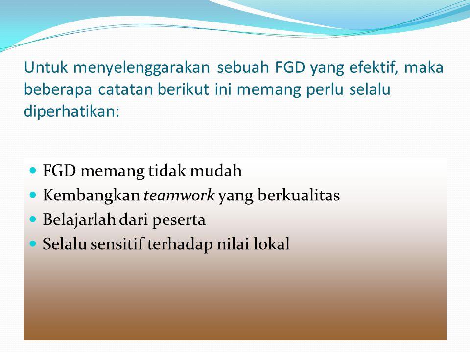 Untuk menyelenggarakan sebuah FGD yang efektif, maka beberapa catatan berikut ini memang perlu selalu diperhatikan: