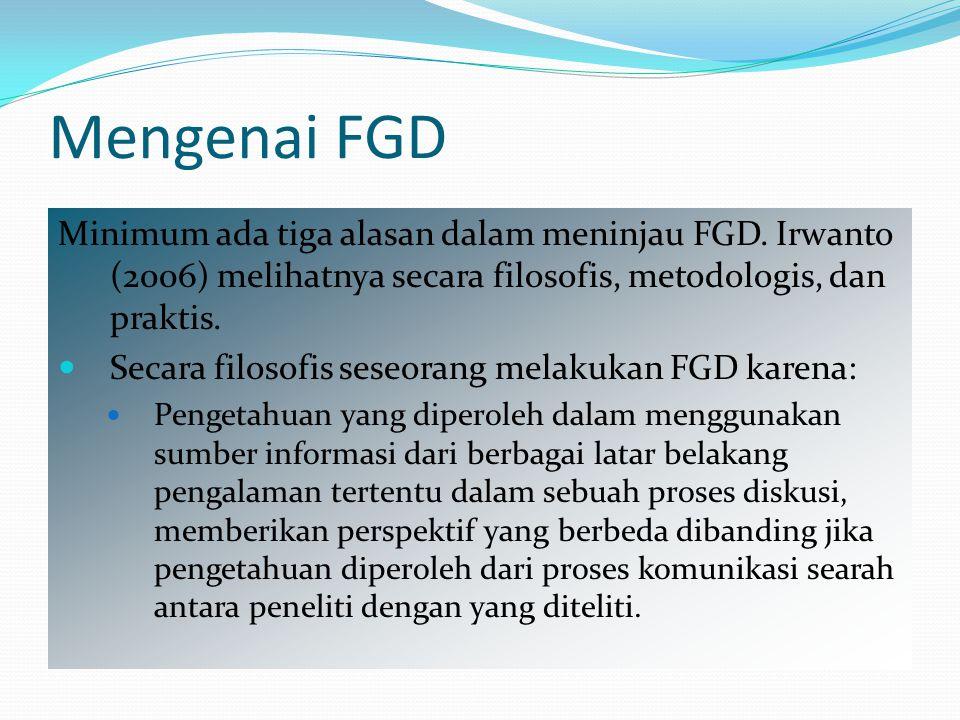 Mengenai FGD Minimum ada tiga alasan dalam meninjau FGD. Irwanto (2006) melihatnya secara filosofis, metodologis, dan praktis.