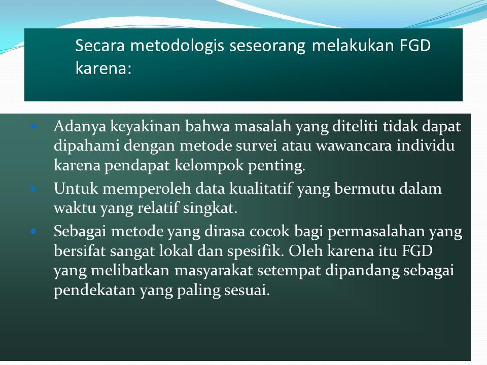 Secara metodologis seseorang melakukan FGD karena:
