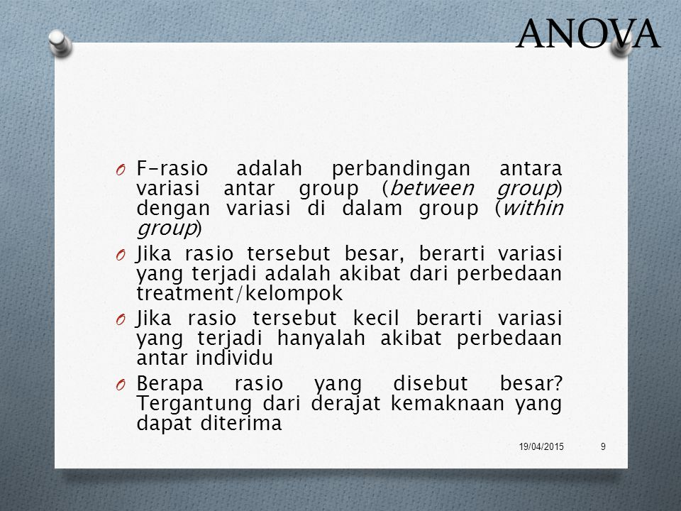 ANOVA F-rasio adalah perbandingan antara variasi antar group (between group) dengan variasi di dalam group (within group)