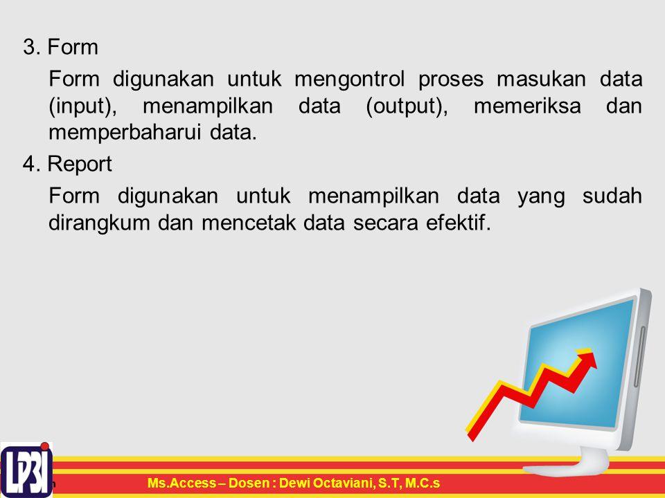 3. Form Form digunakan untuk mengontrol proses masukan data (input), menampilkan data (output), memeriksa dan memperbaharui data.