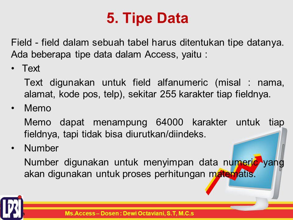 5. Tipe Data Field - field dalam sebuah tabel harus ditentukan tipe datanya. Ada beberapa tipe data dalam Access, yaitu :