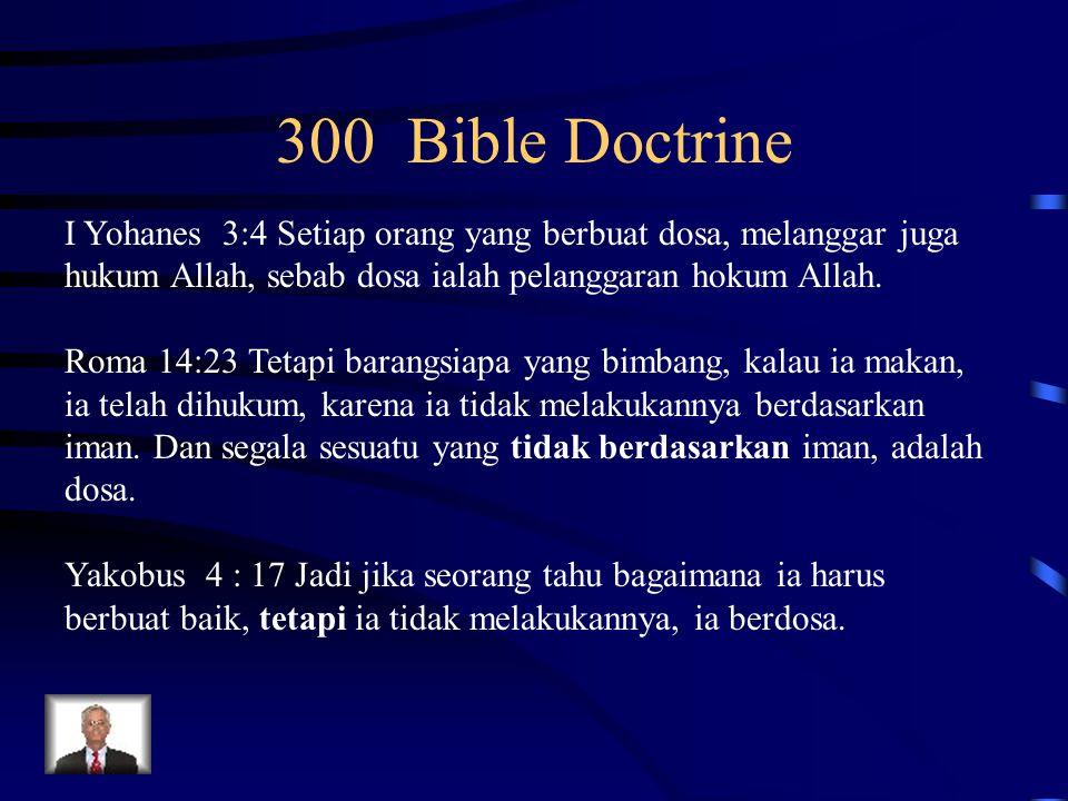 300 Bible Doctrine I Yohanes 3:4 Setiap orang yang berbuat dosa, melanggar juga hukum Allah, sebab dosa ialah pelanggaran hokum Allah.