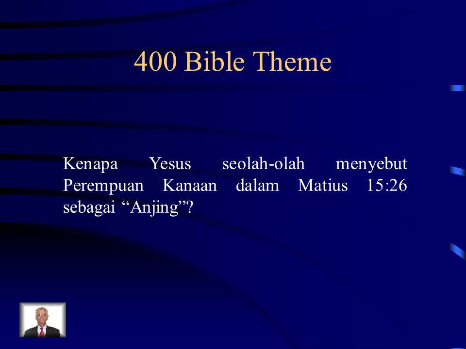 400 Bible Theme Kenapa Yesus seolah-olah menyebut Perempuan Kanaan dalam Matius 15:26 sebagai Anjing