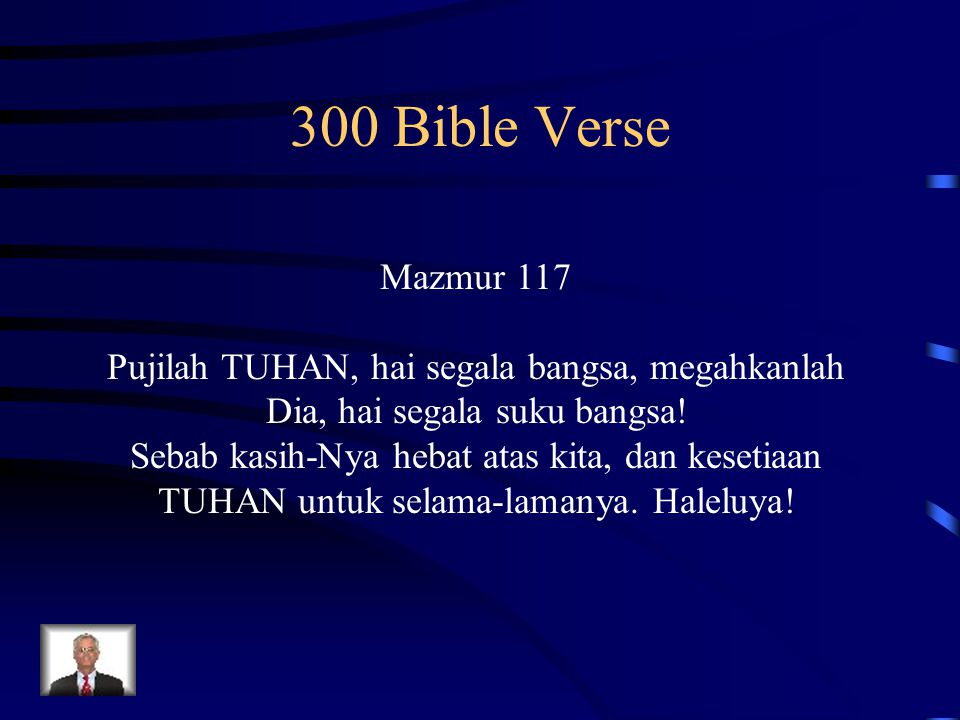 300 Bible Verse Mazmur 117. Pujilah TUHAN, hai segala bangsa, megahkanlah Dia, hai segala suku bangsa!