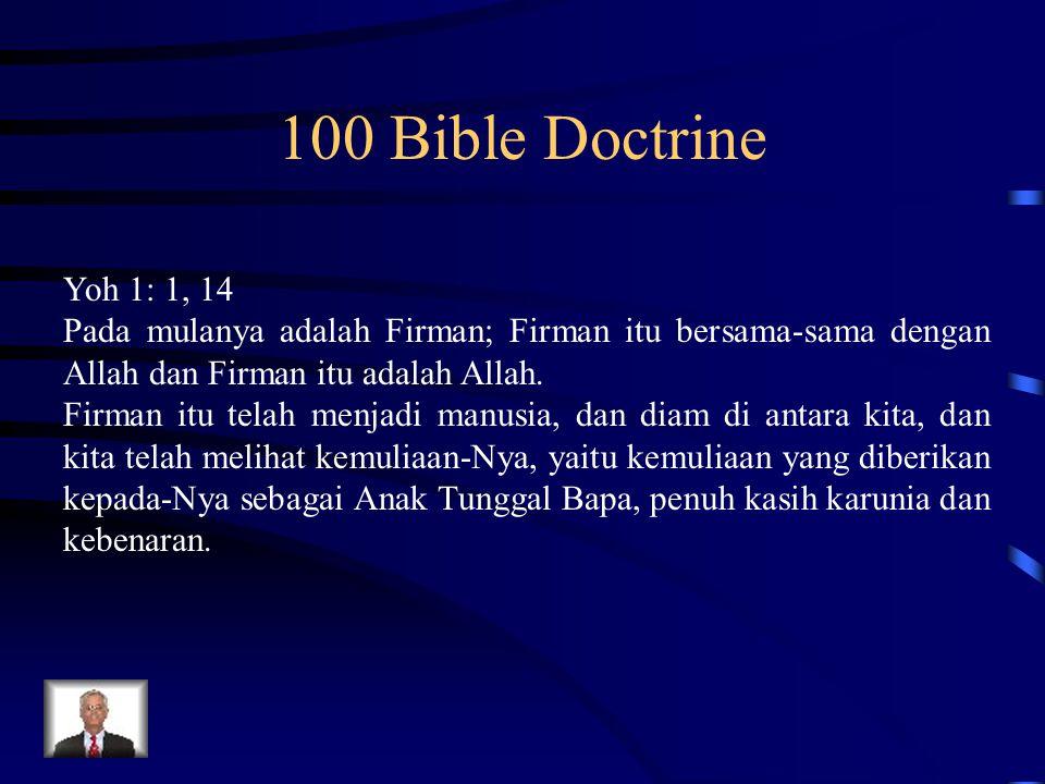 100 Bible Doctrine Yoh 1: 1, 14. Pada mulanya adalah Firman; Firman itu bersama-sama dengan Allah dan Firman itu adalah Allah.