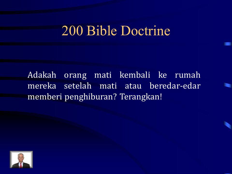 200 Bible Doctrine Adakah orang mati kembali ke rumah mereka setelah mati atau beredar-edar memberi penghiburan.