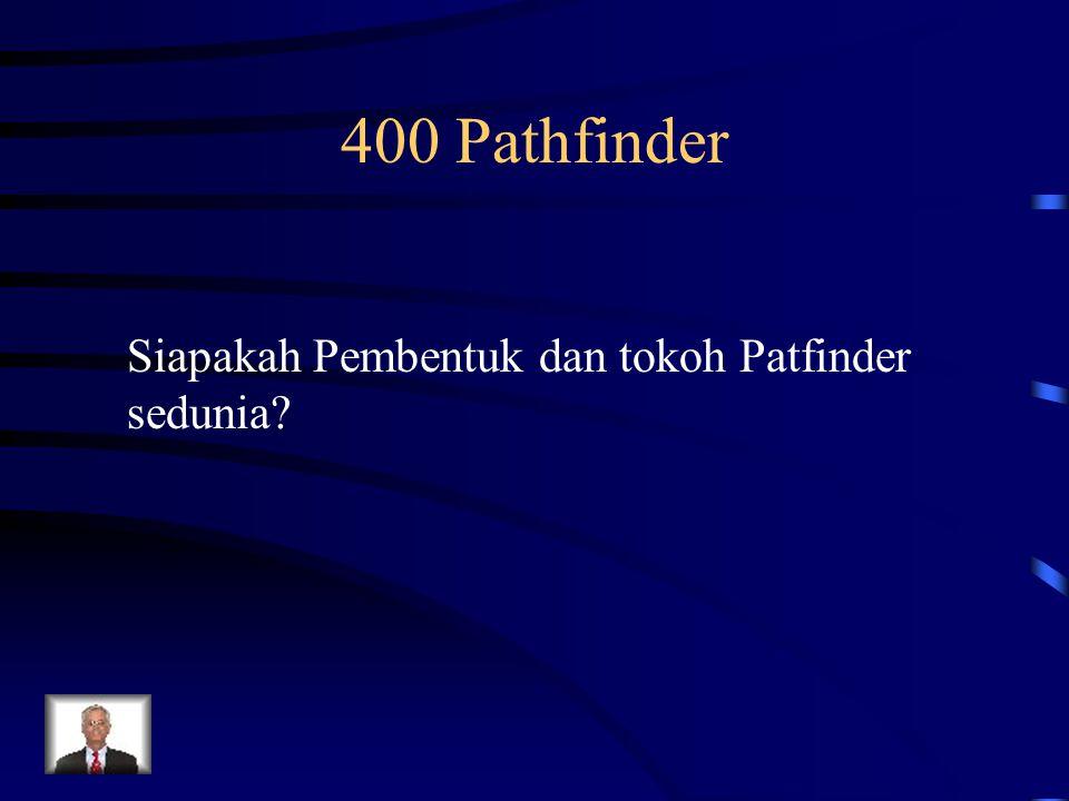 400 Pathfinder Siapakah Pembentuk dan tokoh Patfinder sedunia