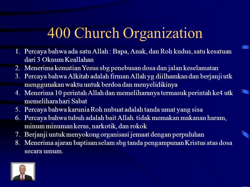400 Church Organization Percaya bahwa ada satu Allah : Bapa, Anak, dan Roh kudus, satu kesatuan dari 3 Oknum Keallahan.