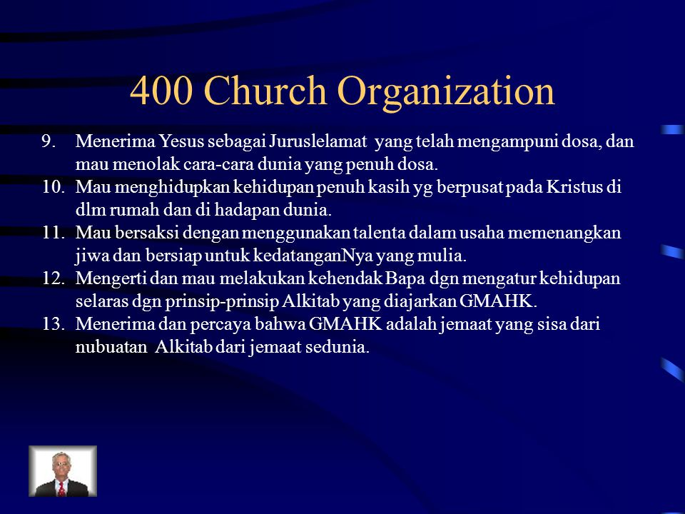 400 Church Organization Menerima Yesus sebagai Juruslelamat yang telah mengampuni dosa, dan mau menolak cara-cara dunia yang penuh dosa.