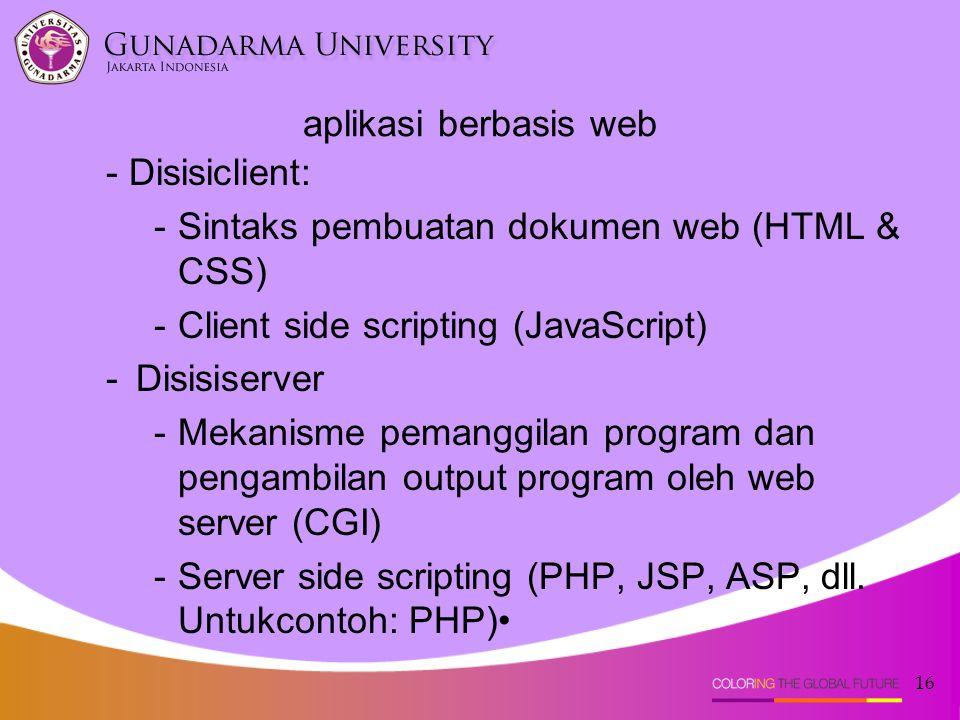 aplikasi berbasis web - Disisiclient: Sintaks pembuatan dokumen web (HTML & CSS) Client side scripting (JavaScript)