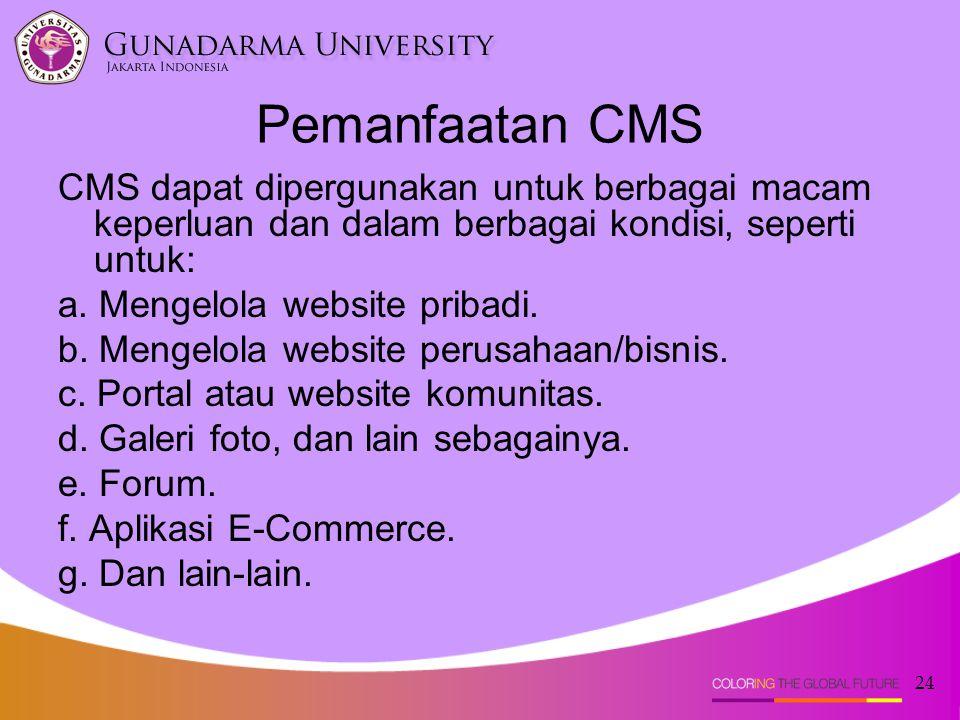 Pemanfaatan CMS CMS dapat dipergunakan untuk berbagai macam keperluan dan dalam berbagai kondisi, seperti untuk: