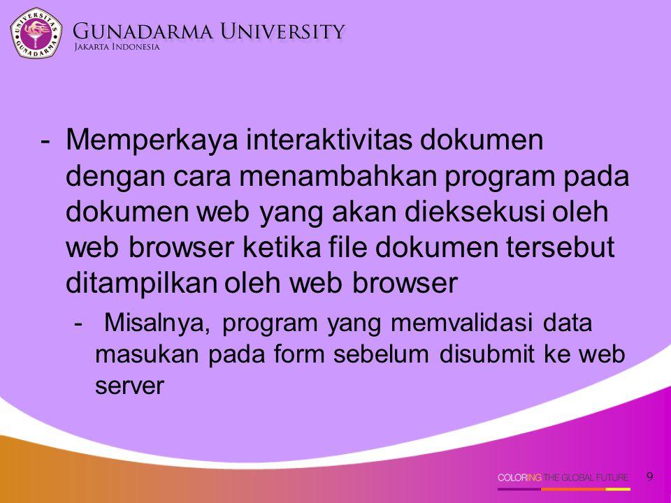 Memperkaya interaktivitas dokumen dengan cara menambahkan program pada dokumen web yang akan dieksekusi oleh web browser ketika file dokumen tersebut ditampilkan oleh web browser