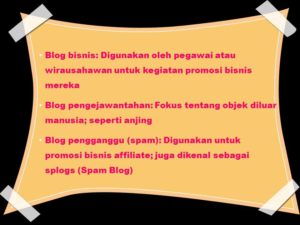 Blog bisnis: Digunakan oleh pegawai atau wirausahawan untuk kegiatan promosi bisnis mereka