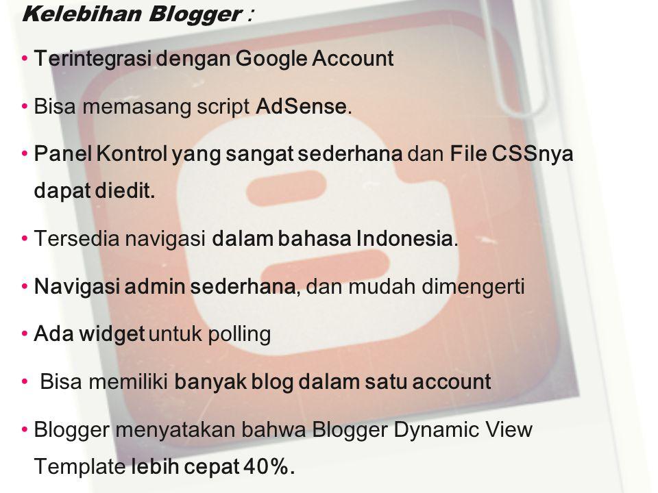 Kelebihan Blogger : Terintegrasi dengan Google Account. Bisa memasang script AdSense.