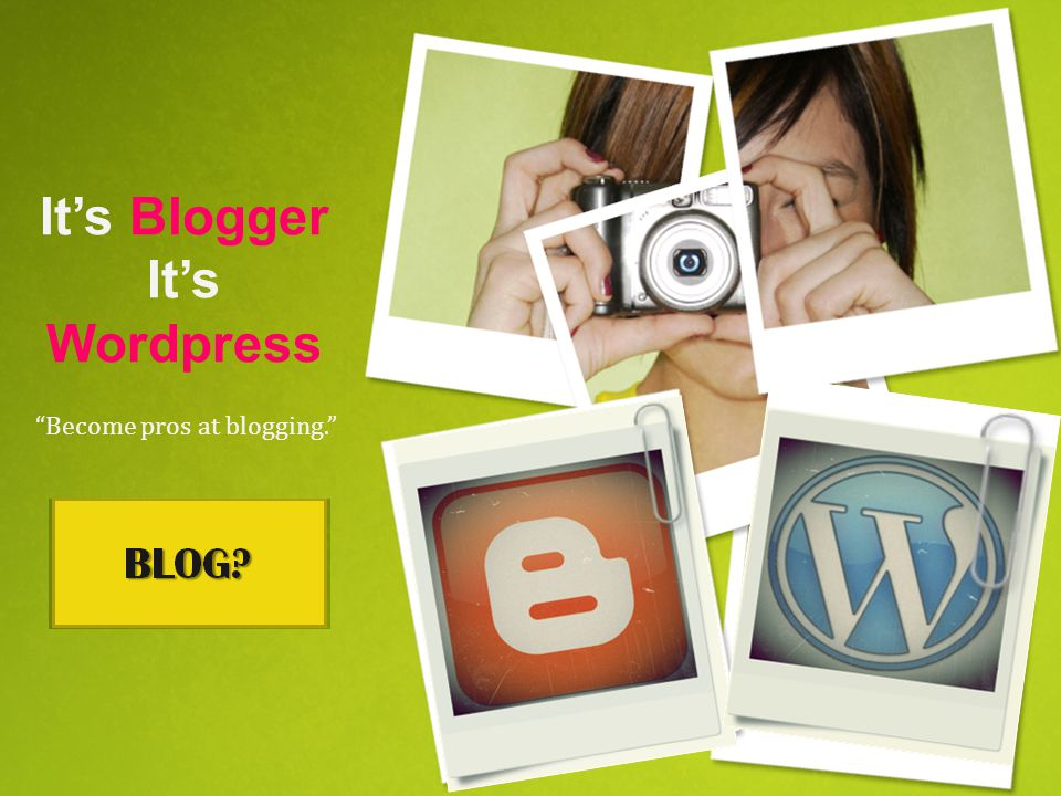 It's Blogger It's Wordpress