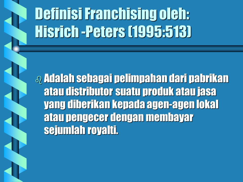 Definisi Franchising oleh: Hisrich -Peters (1995:513)