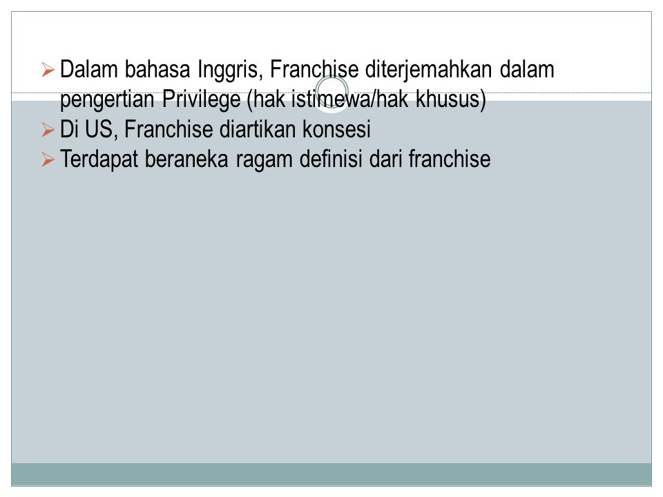Dalam bahasa Inggris, Franchise diterjemahkan dalam pengertian Privilege (hak istimewa/hak khusus)