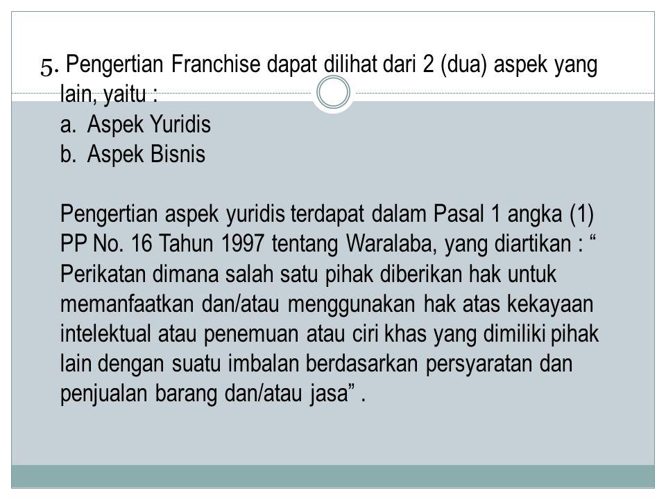 5. Pengertian Franchise dapat dilihat dari 2 (dua) aspek yang lain, yaitu : a.