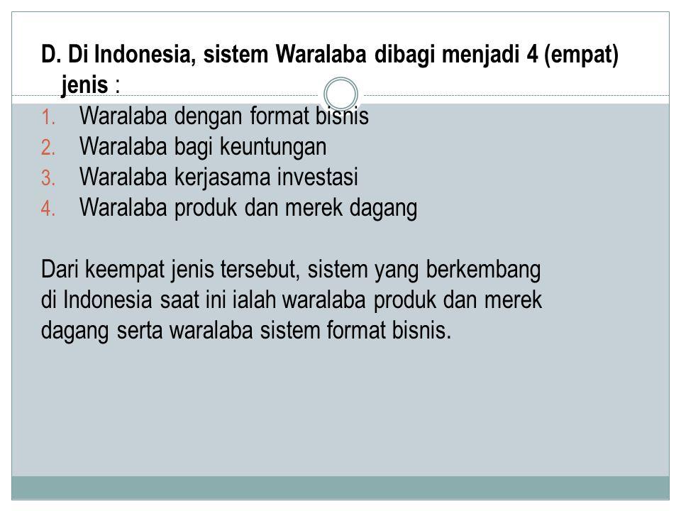 D. Di Indonesia, sistem Waralaba dibagi menjadi 4 (empat) jenis :